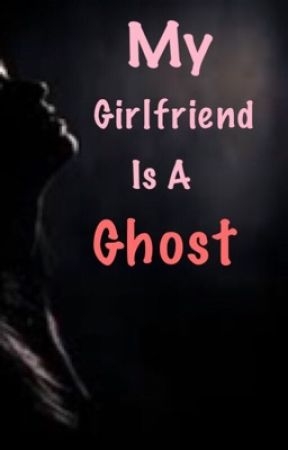 My Girlfriend is a Ghost! (GirlxGirl) by Hazrille