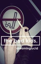 the bad kids. by clippingatyourwings