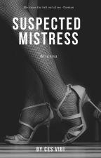 SUSPECTED MISTRESS by Cesvibiesca