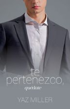 Te Pertenezco, Quédate (#2) by YazMiller