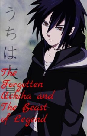 The Forgotten Uchiha and the Beast Of Legend  by IndigoPrince99
