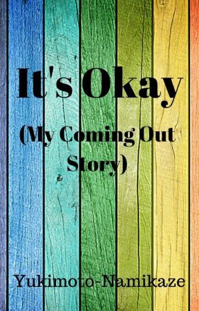 It's Okay (My Coming Out Story) by Yukimoto-Namikaze