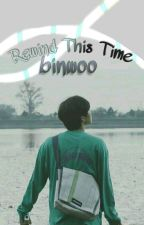 Rewind This Time | Binwoo by TrashBinnie_79