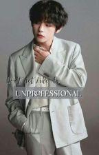 Unprofessional | K.Th√ by Bangtan_sGirl