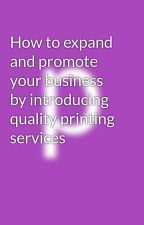 How to expand and promote your business by introducing quality printing services by 1st_impression