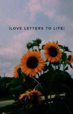 |Love Letters To Life| by Mrs_HasanTarique