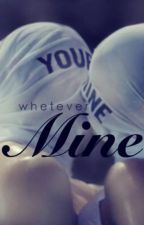 Mine by whetever