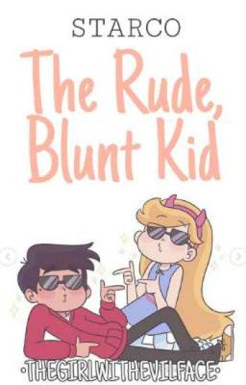 Starco:The Rude, Blunt Kid