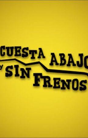 CUESTA ABAJO Y SIN FRENOS by Srta-Helen
