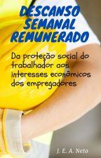 DESCANSO SEMANAL REMUNERADO: INTERESSE SOCIAL OU ECONÔMICO. by netobv