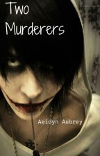 Two Murderers (Jeff the Killer X Reader) by KatieShips