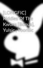 [LONGFIC] Riddles Of The Kwons [Bonus], Yulsic , Yoonsic by Hermex