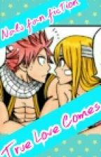 True Love comes Nalu fan fiction by FairyTail_LucHaan_