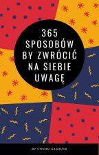 365 Sposobów By Zwrócić Na Siebie Uwagę by StefanGamdzyk