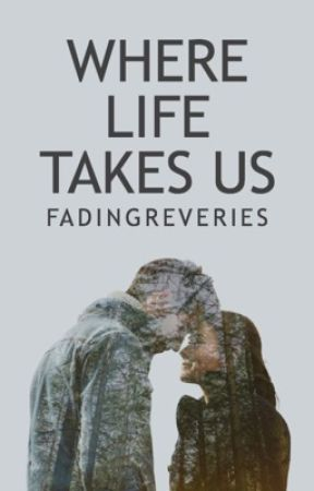 """Where Life Takes Us (previously known as """"Never Truly Forgotten"""") by Alexandra_Miraples"""