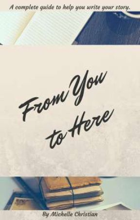 From You to Here - A guide to help you write your story. by Michelle_Christian