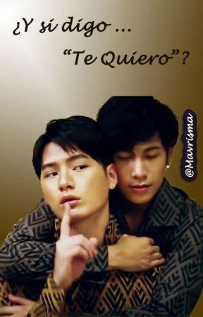 """¿Y si digo... """"Te Quiero""""? by Mavrisma"""