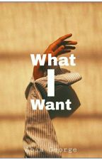 What I Want ✔ by Abiawrites