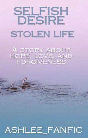 Selfish Desire: Stolen Life by Ashlee_Fanfic