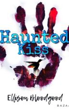 Haunted Kiss ✔️ by CourtMyers