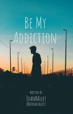 Be My Addiction  by EvanKAlley