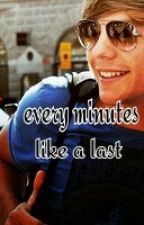 Every Minutes Like A Last *in editing* by 1Dluvr4eva25