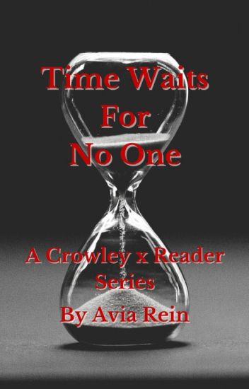Time Waits for No One | A Crowley x Reader lemon series - Avia Rein