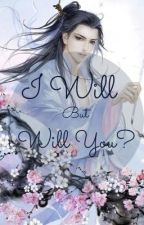 I Will, but Will You? by aflance