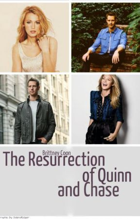 The Resurrection of Quinn and Chase by fatalkiss