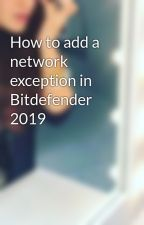 How to add a network exception in Bitdefender 2019 by Toshibawhite