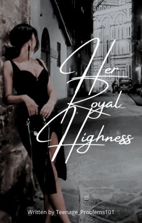 Her Royal Highness [Book 1 of 'The Royals' Series] by Teenage_Problems101