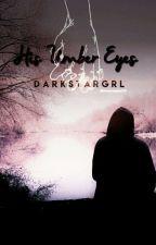 His Umber Eyes by darkstargrl