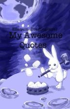 My Awesome Quotes by ellaquinDragonSlayer