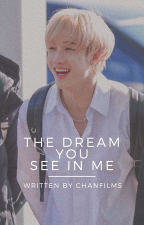 The Dream You See In Me by CHANFILMS