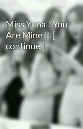 Miss Yuna ! You Are Mine !! [ continue ] by _puteri_