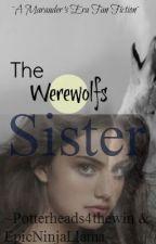 The Werewolf's Sister (A Harry Potter Marauder's Era Fan Fiction) by potterheads4thewin