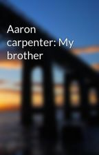 Aaron carpenter: My brother by madysonespinosa0413