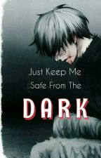 •Just Keep Me Safe From The Dark• [ TOKYO GHOUL ONESHOTS ] by _DragMeToHeLL_