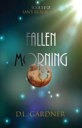 Fallen Morning Book 3.2 of Ian's Realm Saga by DianneGardner