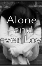 Alone and Never Loved by nazzy1426
