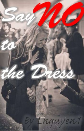 Say No To The Dress Lnguyen1 Wattpad