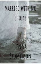 Married with no choice by jennastomphson