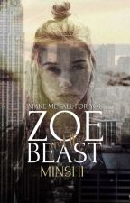 Zoe And The Beast ✔ [TO BE PUBLISHED] by MiNsHi