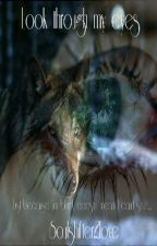 Look Through My Eyes by Soulshifter2love