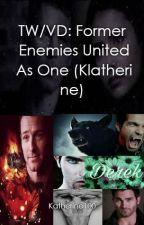 TW/VD: Former Enemies United As One (Klatherine) by Originalsforever100