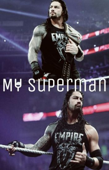 My Superman || Roman Reigns