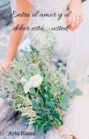 Entre el deber y el amor... está usted by AriaBlanco2