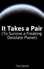 It Takes a Pair (To Survive a Freaking Desolate Planet) by Tiny_Square