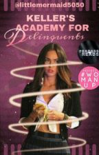Keller's Academy For Delinquents •|• Book #1 by littlemermaid5050