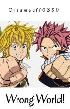 Wrong World! (Fairy Tail and The Seven Deadly Sins) by Creampuff0330